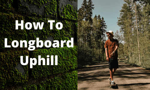 How To Longboard Uphill