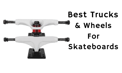Best Trucks And Wheels For Skateboards